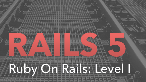 Ruby on Rails 5: Level I